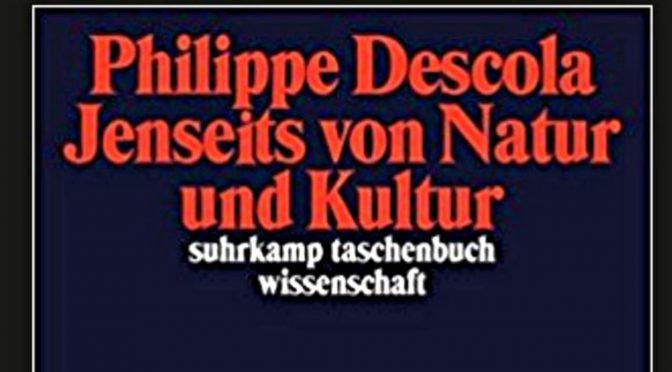 Jenseits von Natur und Kultur – Philippe Descola