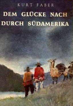 Dem Glücke nach durch Südamerika - Kurt Faber - Titelbild