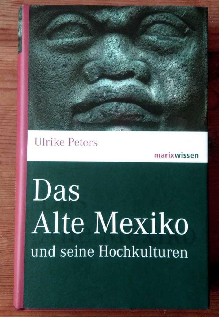 """Titelbild des Buchess """" Das Alte Mexiko und seine Hochkulturen! von Ulrike Peters - und Link zum Angebot bei Amazon"""